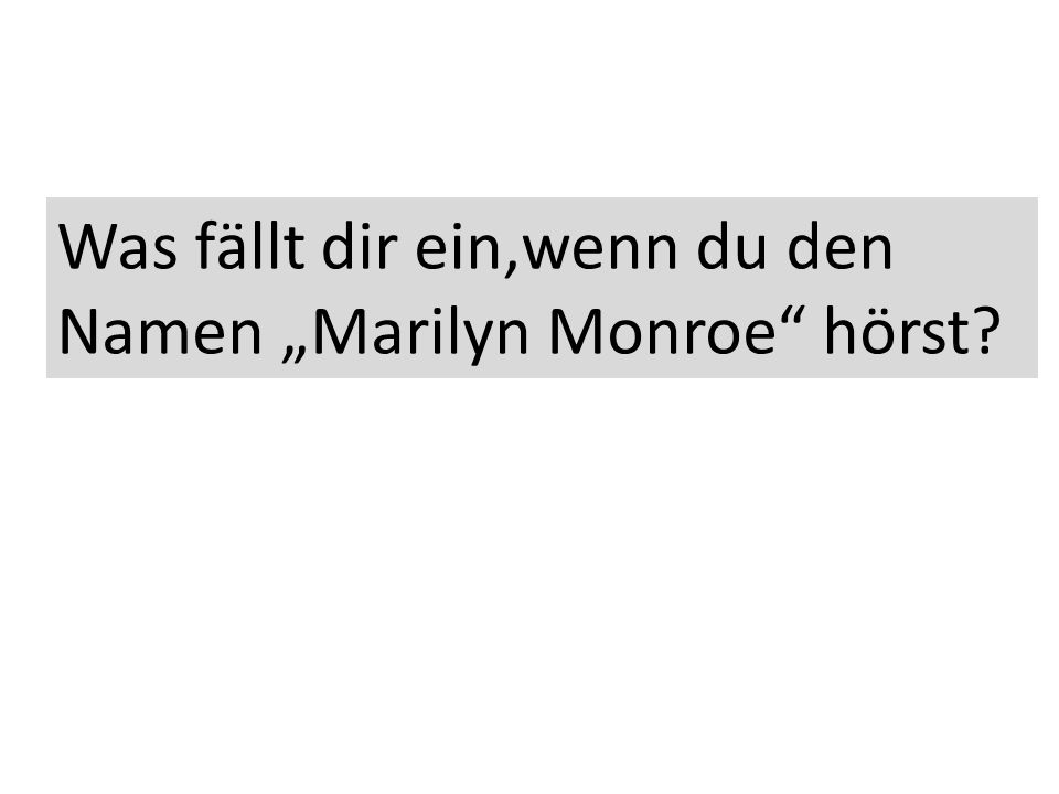 "Was fällt dir ein,wenn du den Namen ""Marilyn Monroe"" hörst?"
