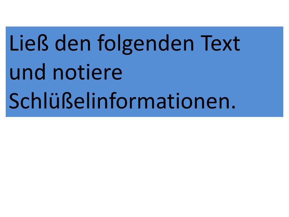 Ließ den folgenden Text und notiere Schlüßelinformationen.