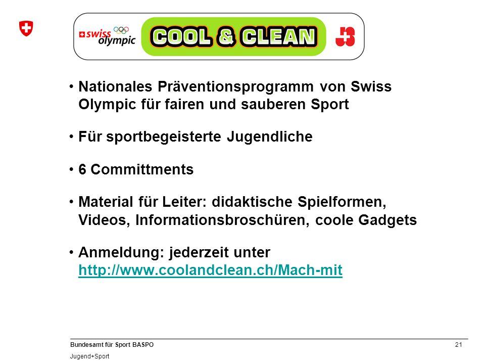 21 Bundesamt für Sport BASPO Jugend+Sport Nationales Präventionsprogramm von Swiss Olympic für fairen und sauberen Sport Für sportbegeisterte Jugendli