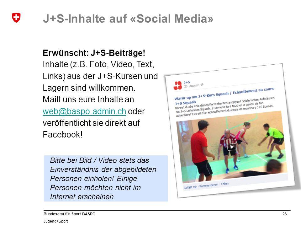 26 Bundesamt für Sport BASPO Jugend+Sport Bitte bei Bild / Video stets das Einverständnis der abgebildeten Personen einholen.