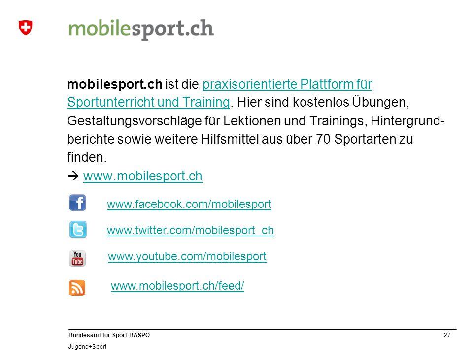 27 Bundesamt für Sport BASPO Jugend+Sport mobilesport.ch ist die praxisorientierte Plattform für Sportunterricht und Training. Hier sind kostenlos Übu