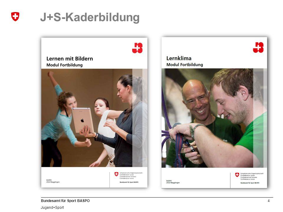 4 Bundesamt für Sport BASPO Jugend+Sport J+S-Kaderbildung