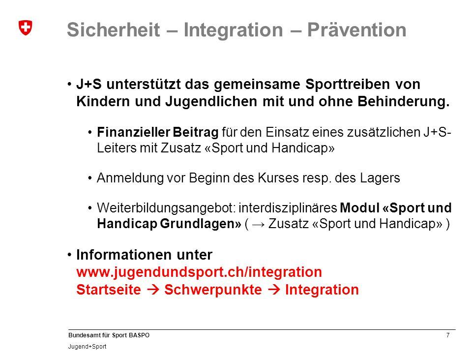7 Bundesamt für Sport BASPO Jugend+Sport Sicherheit – Integration – Prävention J+S unterstützt das gemeinsame Sporttreiben von Kindern und Jugendlichen mit und ohne Behinderung.