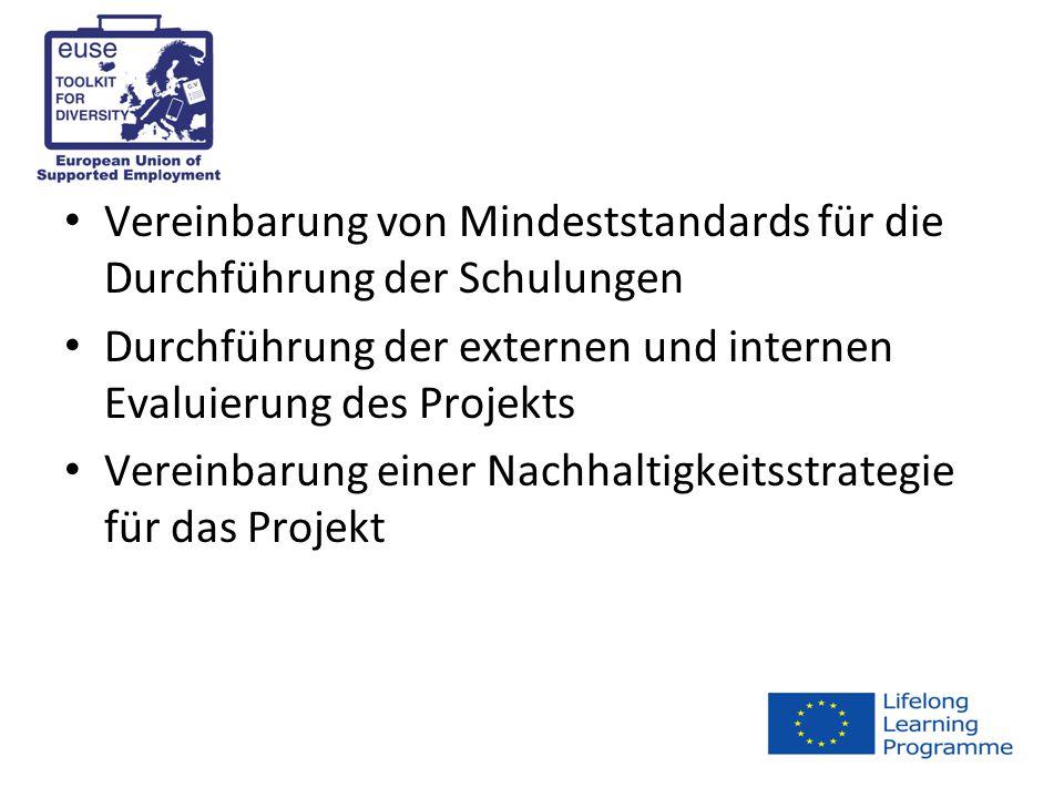 Vereinbarung von Mindeststandards für die Durchführung der Schulungen Durchführung der externen und internen Evaluierung des Projekts Vereinbarung einer Nachhaltigkeitsstrategie für das Projekt