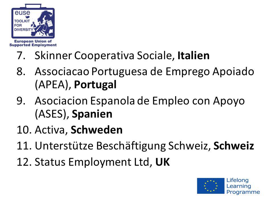 7.Skinner Cooperativa Sociale, Italien 8.Associacao Portuguesa de Emprego Apoiado (APEA), Portugal 9.Asociacion Espanola de Empleo con Apoyo (ASES), Spanien 10.Activa, Schweden 11.Unterstütze Beschäftigung Schweiz, Schweiz 12.Status Employment Ltd, UK