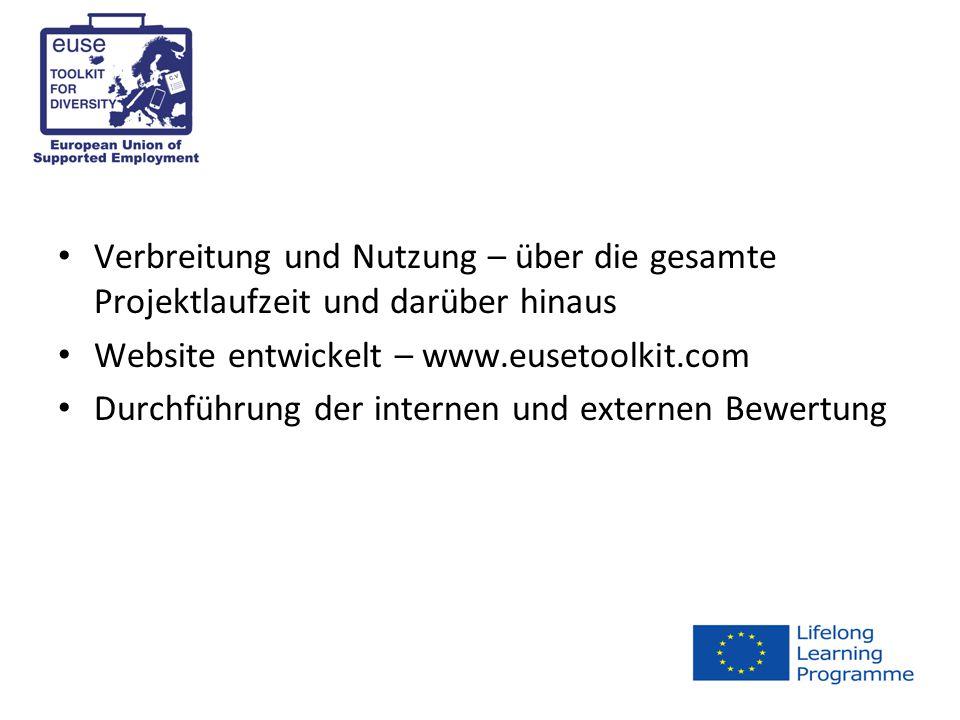 Verbreitung und Nutzung – über die gesamte Projektlaufzeit und darüber hinaus Website entwickelt – www.eusetoolkit.com Durchführung der internen und externen Bewertung
