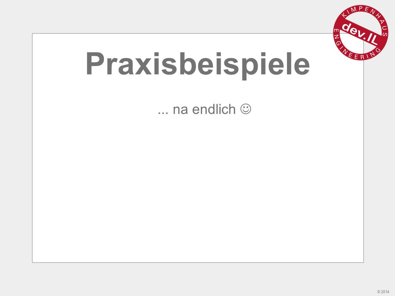 © 2014 Praxisbeispiele... na endlich