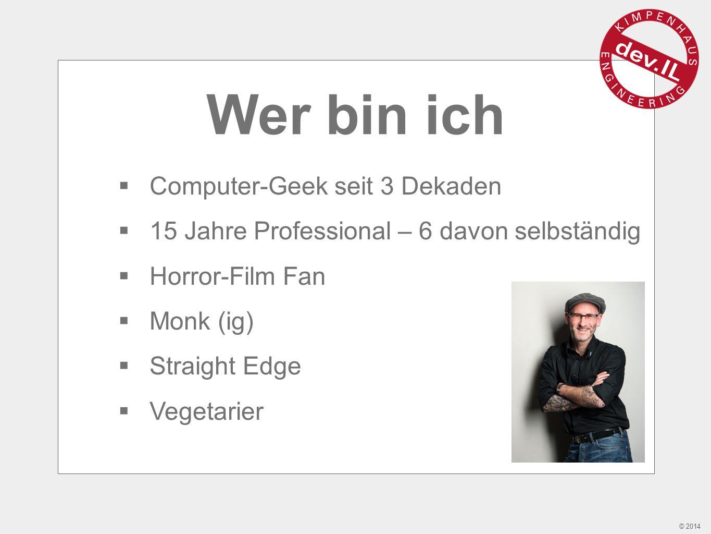 © 2014 Wer bin ich  Computer-Geek seit 3 Dekaden  15 Jahre Professional – 6 davon selbständig  Horror-Film Fan  Monk (ig)  Straight Edge  Vegetarier
