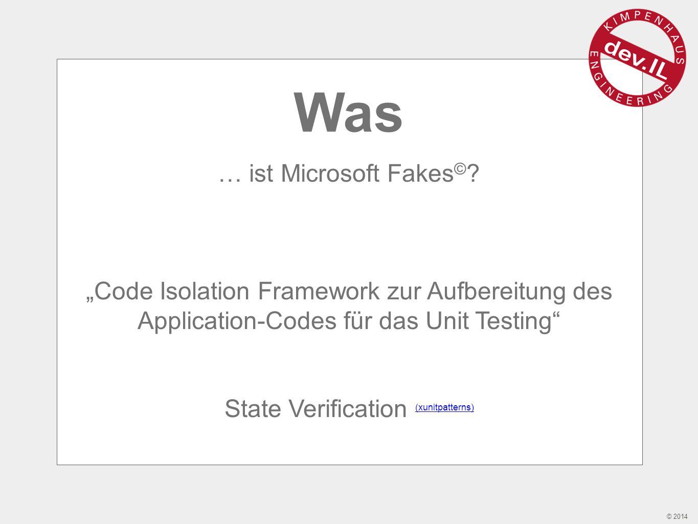 © 2014 Warum … wurde Microsoft Fakes © entwickelt.