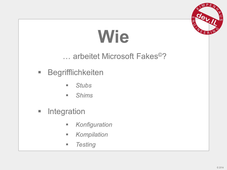 © 2014 Wie … arbeitet Microsoft Fakes © .