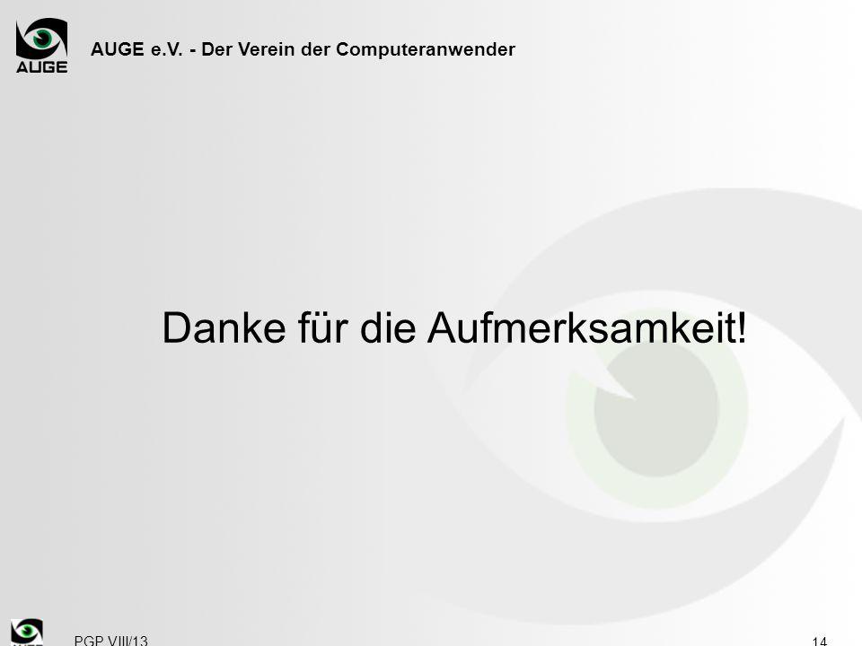 AUGE e.V. - Der Verein der Computeranwender 14 PGP VIII/13 Danke für die Aufmerksamkeit!