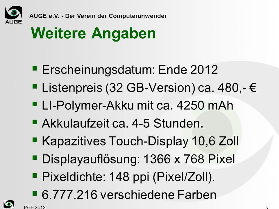 AUGE e.V. - Der Verein der Computeranwender Weitere Angaben  Erscheinungsdatum: Ende 2012  Listenpreis (32 GB-Version) ca. 480,- €  LI-Polymer-Akku