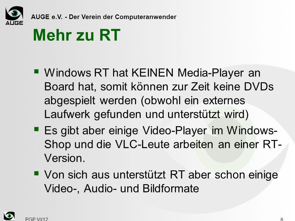 AUGE e.V. - Der Verein der Computeranwender Mehr zu RT  Windows RT hat KEINEN Media-Player an Board hat, somit können zur Zeit keine DVDs abgespielt