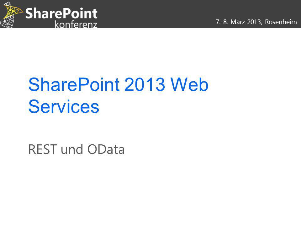 7.-8. März 2013, Rosenheim SharePoint 2013 Web Services REST und OData