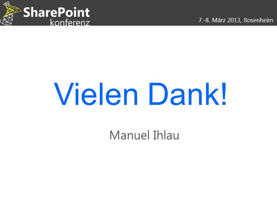 7.-8. März 2013, Rosenheim Vielen Dank! Manuel Ihlau