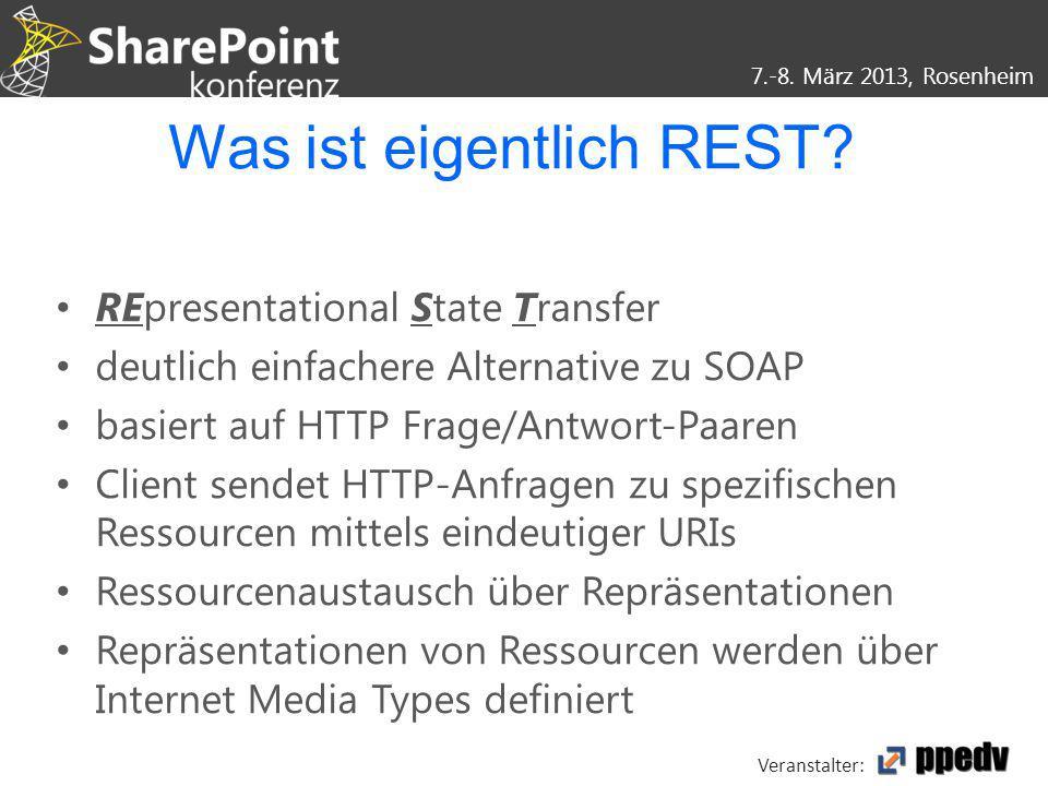 7.-8. März 2013, Rosenheim Veranstalter: Was ist eigentlich REST? REpresentational State Transfer deutlich einfachere Alternative zu SOAP basiert auf