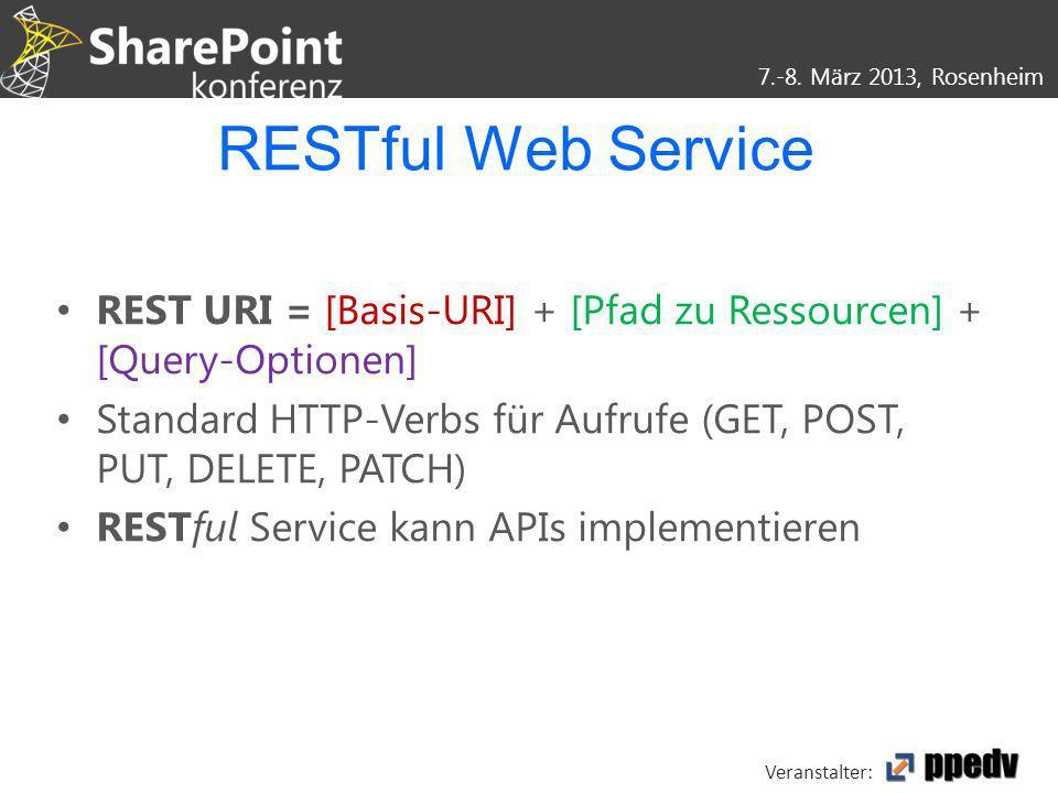 7.-8. März 2013, Rosenheim Veranstalter: RESTful Web Service REST URI = [Basis-URI] + [Pfad zu Ressourcen] + [Query-Optionen] Standard HTTP-Verbs für