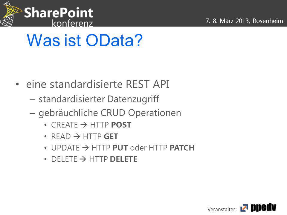 7.-8. März 2013, Rosenheim Veranstalter: Was ist OData? eine standardisierte REST API – standardisierter Datenzugriff – gebräuchliche CRUD Operationen