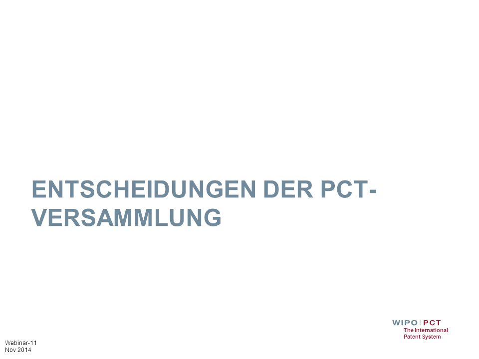 Webinar-11 Nov 2014 The International Patent System ENTSCHEIDUNGEN DER PCT- VERSAMMLUNG