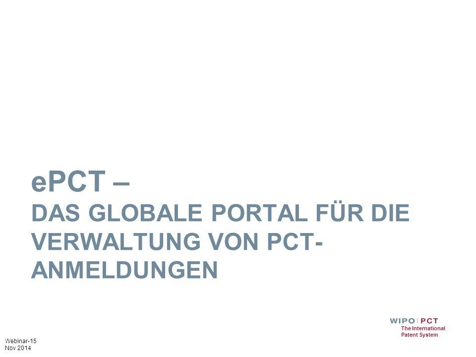 Webinar-15 Nov 2014 The International Patent System ePCT – DAS GLOBALE PORTAL FÜR DIE VERWALTUNG VON PCT- ANMELDUNGEN