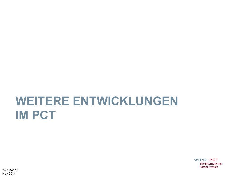 Webinar-19 Nov 2014 The International Patent System WEITERE ENTWICKLUNGEN IM PCT