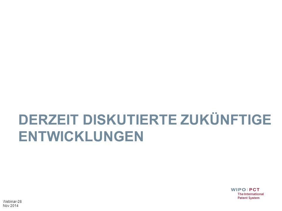 Webinar-28 Nov 2014 The International Patent System DERZEIT DISKUTIERTE ZUKÜNFTIGE ENTWICKLUNGEN
