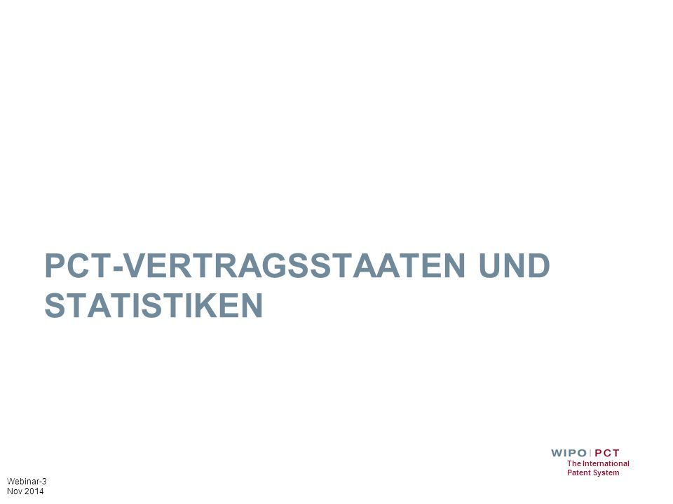Webinar-3 Nov 2014 The International Patent System PCT-VERTRAGSSTAATEN UND STATISTIKEN