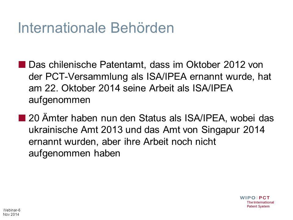 Webinar-6 Nov 2014 The International Patent System Internationale Behörden ■ Das chilenische Patentamt, dass im Oktober 2012 von der PCT-Versammlung als ISA/IPEA ernannt wurde, hat am 22.