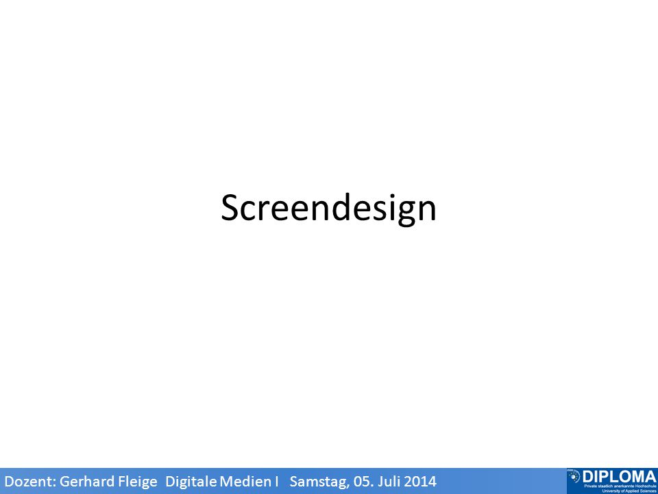 Screendesign Dozent: Gerhard Fleige Digitale Medien I Samstag, 05. Juli 2014