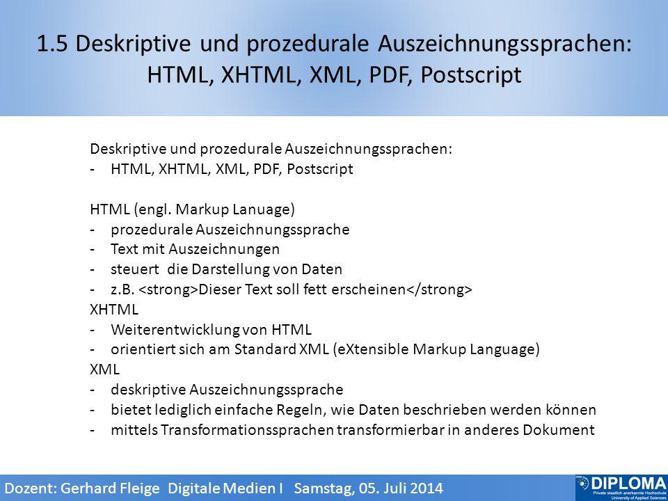 1.5 Deskriptive und prozedurale Auszeichnungssprachen: HTML, XHTML, XML, PDF, Postscript Deskriptive und prozedurale Auszeichnungssprachen: -HTML, XHTML, XML, PDF, Postscript HTML (engl.