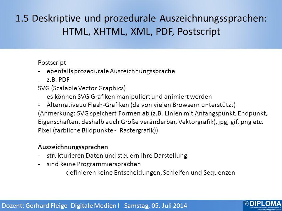 1.5 Deskriptive und prozedurale Auszeichnungssprachen: HTML, XHTML, XML, PDF, Postscript Postscript -ebenfalls prozedurale Auszeichnungssprache -z.B.