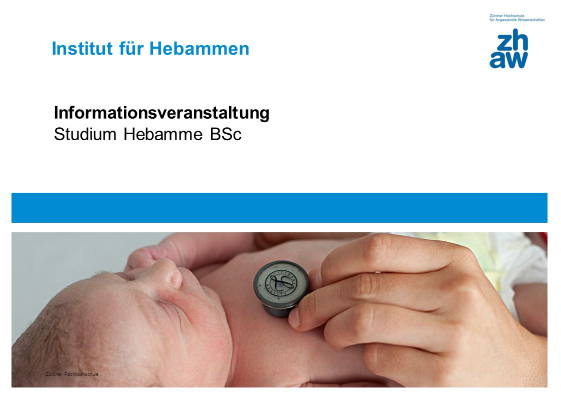 Zürcher Fachhochschule Bild 28.4 cm x 8 cm Institut für Hebammen Informationsveranstaltung Studium Hebamme BSc Zürcher Fachhochschule