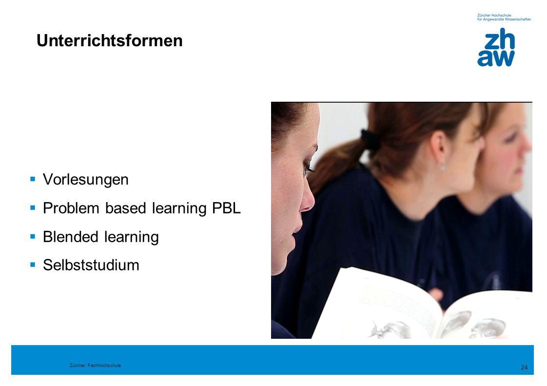 Zürcher Fachhochschule 24 Unterrichtsformen  Vorlesungen  Problem based learning PBL  Blended learning  Selbststudium