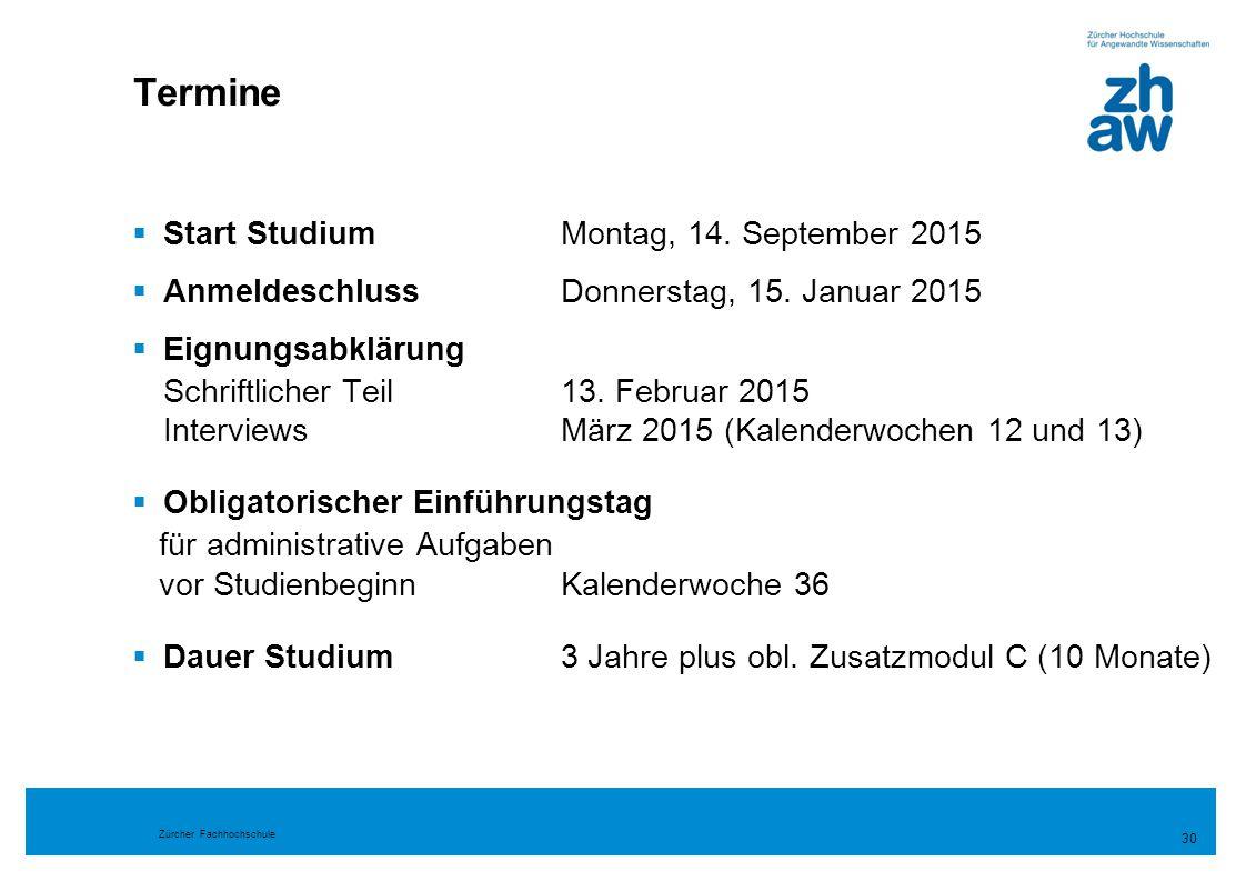 Zürcher Fachhochschule  Start StudiumMontag, 14. September 2015  AnmeldeschlussDonnerstag, 15. Januar 2015  Eignungsabklärung Schriftlicher Teil13.