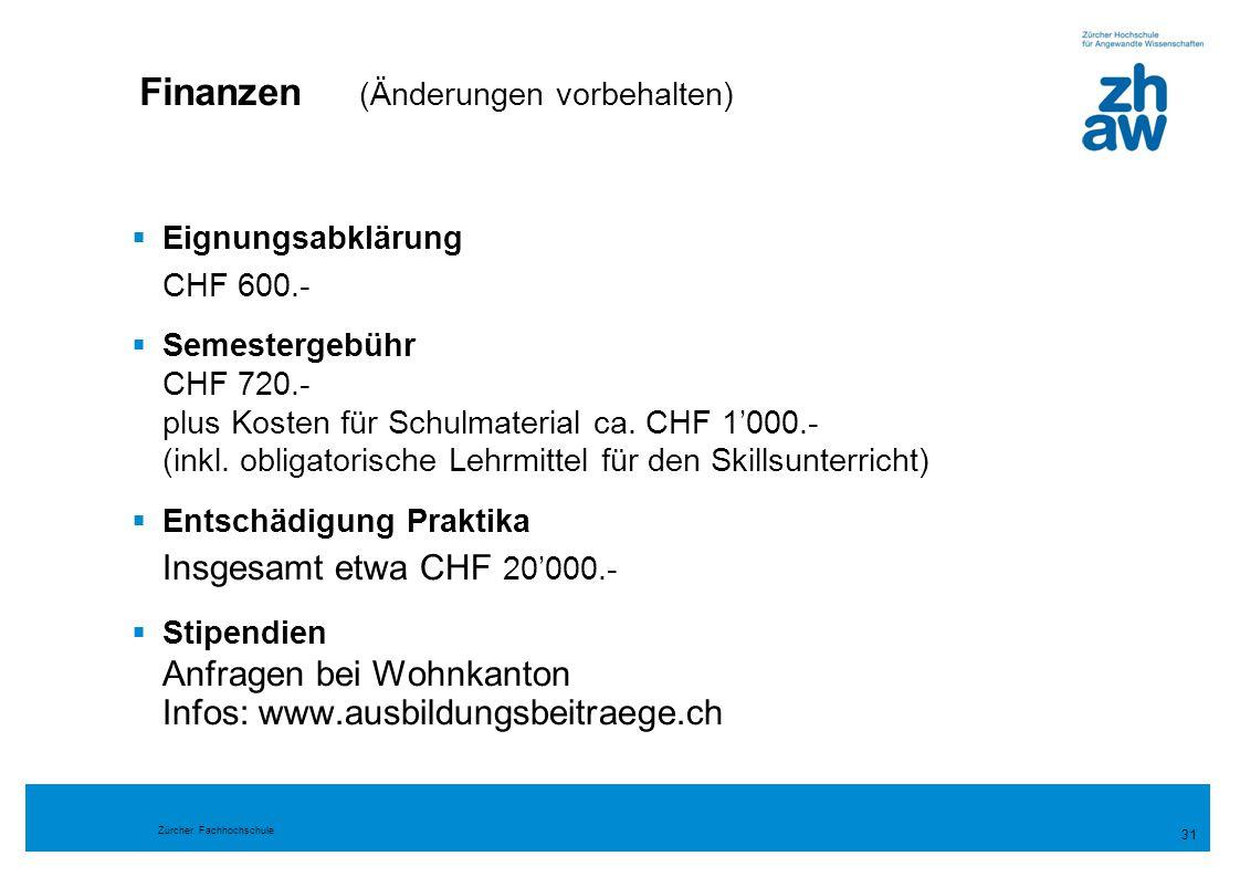 Zürcher Fachhochschule  Eignungsabklärung CHF 600.-  Semestergebühr CHF 720.- plus Kosten für Schulmaterial ca. CHF 1'000.- (inkl. obligatorische Le