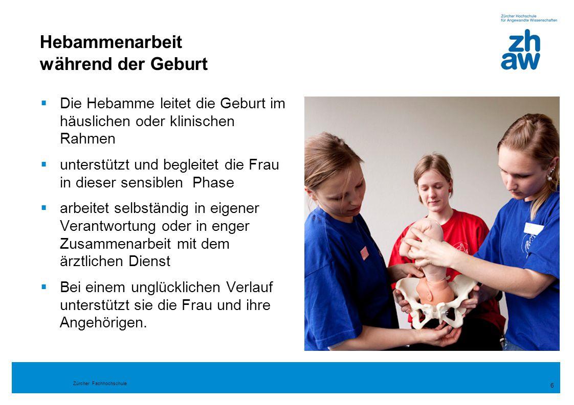 Zürcher Fachhochschule Hebammenarbeit während der Geburt 6  Die Hebamme leitet die Geburt im häuslichen oder klinischen Rahmen  unterstützt und begl