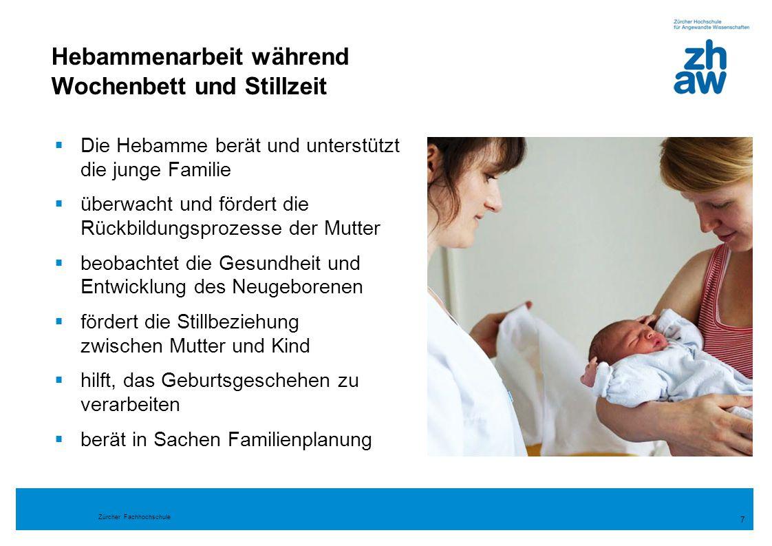 Zürcher Fachhochschule Hebammenarbeit während Wochenbett und Stillzeit 7  Die Hebamme berät und unterstützt die junge Familie  überwacht und fördert
