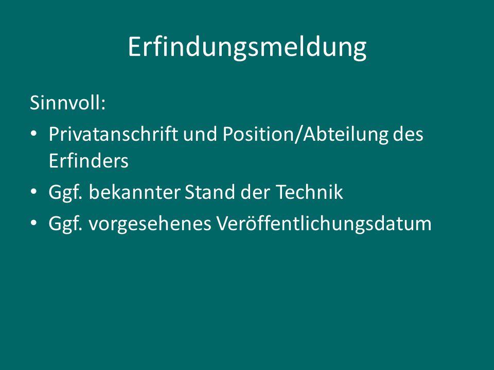 Erfindungsmeldung Sinnvoll: Privatanschrift und Position/Abteilung des Erfinders Ggf. bekannter Stand der Technik Ggf. vorgesehenes Veröffentlichungsd