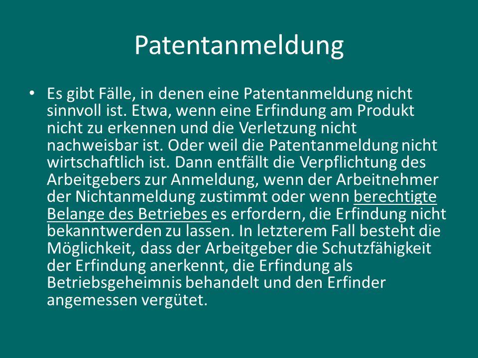 Patentanmeldung Es gibt Fälle, in denen eine Patentanmeldung nicht sinnvoll ist. Etwa, wenn eine Erfindung am Produkt nicht zu erkennen und die Verlet