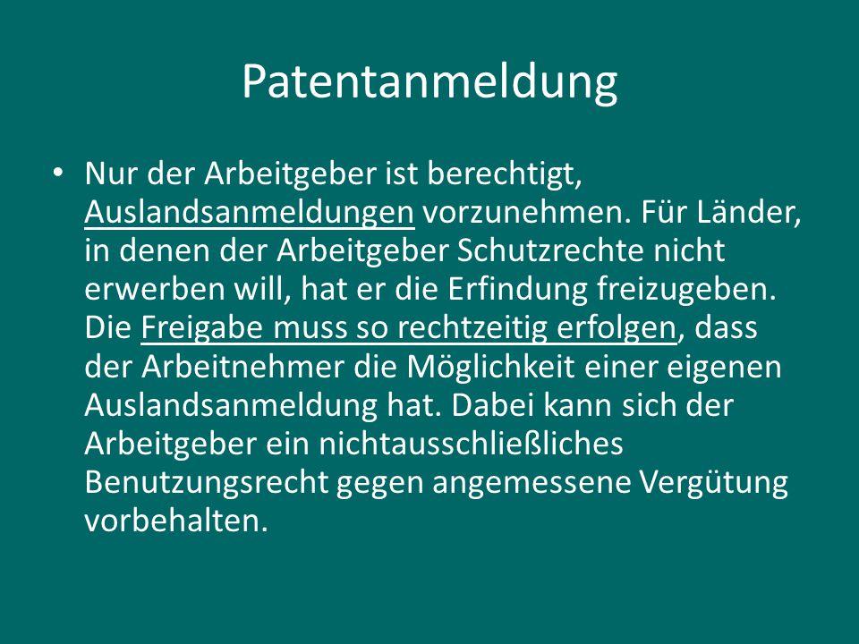 Patentanmeldung Nur der Arbeitgeber ist berechtigt, Auslandsanmeldungen vorzunehmen. Für Länder, in denen der Arbeitgeber Schutzrechte nicht erwerben