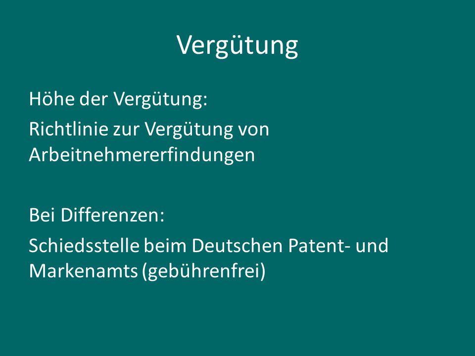 Vergütung Höhe der Vergütung: Richtlinie zur Vergütung von Arbeitnehmererfindungen Bei Differenzen: Schiedsstelle beim Deutschen Patent- und Markenamt