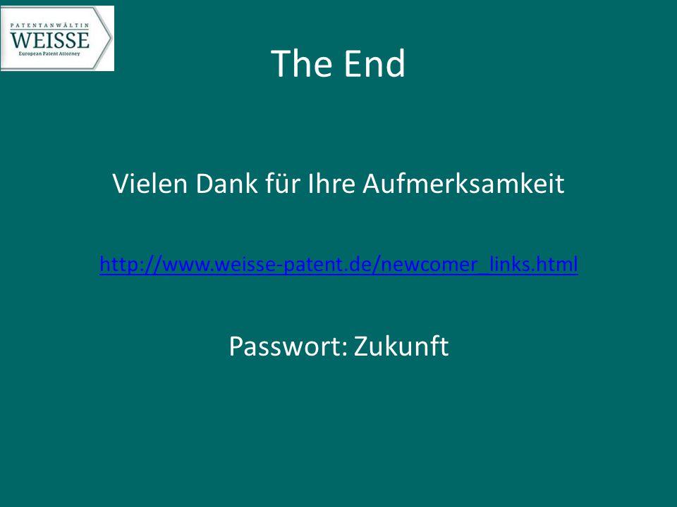 The End Vielen Dank für Ihre Aufmerksamkeit http://www.weisse-patent.de/newcomer_links.html Passwort: Zukunft