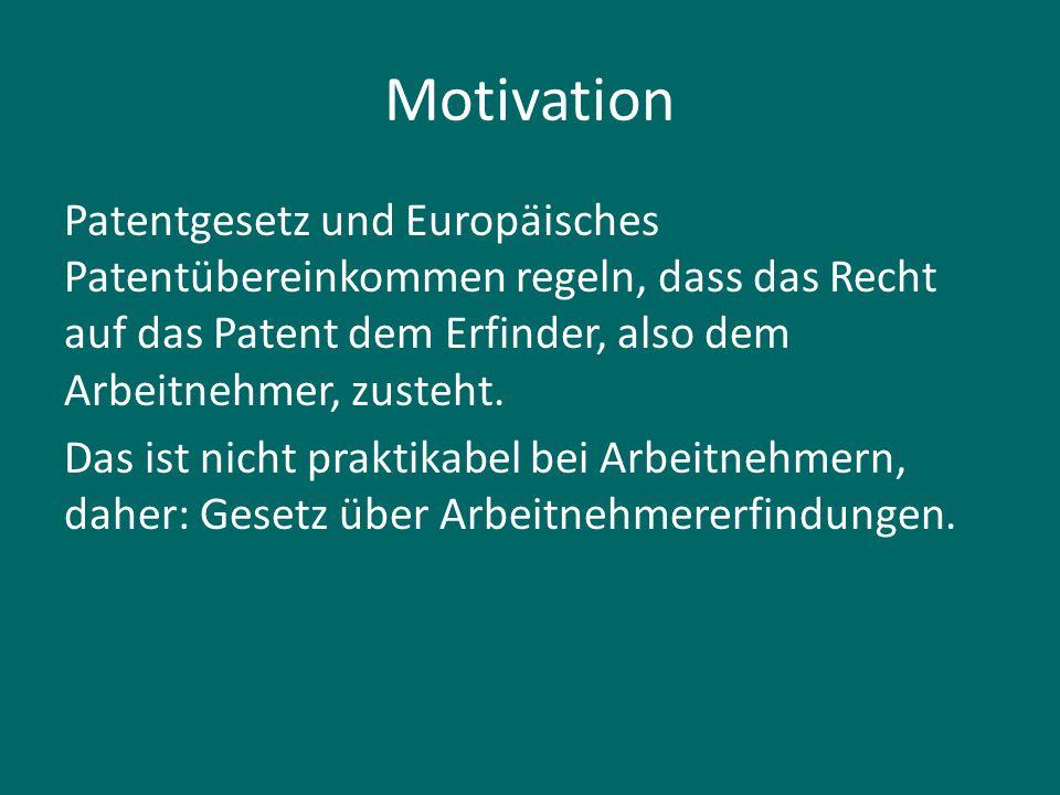 Motivation Patentgesetz und Europäisches Patentübereinkommen regeln, dass das Recht auf das Patent dem Erfinder, also dem Arbeitnehmer, zusteht. Das i