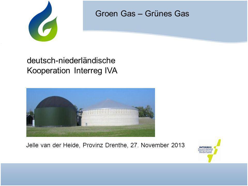 Jelle van der Heide, Provinz Drenthe, 27. November 2013 Groen Gas – Grünes Gas deutsch-niederländische Kooperation Interreg IVA