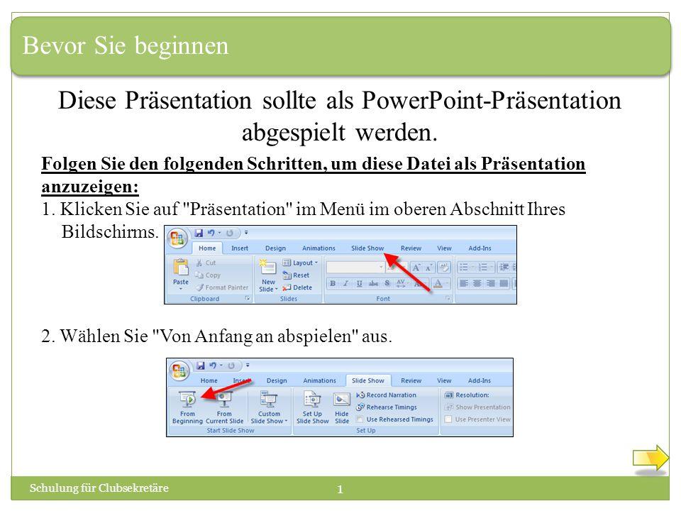 Bevor Sie beginnen Schulung für Clubsekretäre 1 Diese Präsentation sollte als PowerPoint-Präsentation abgespielt werden.