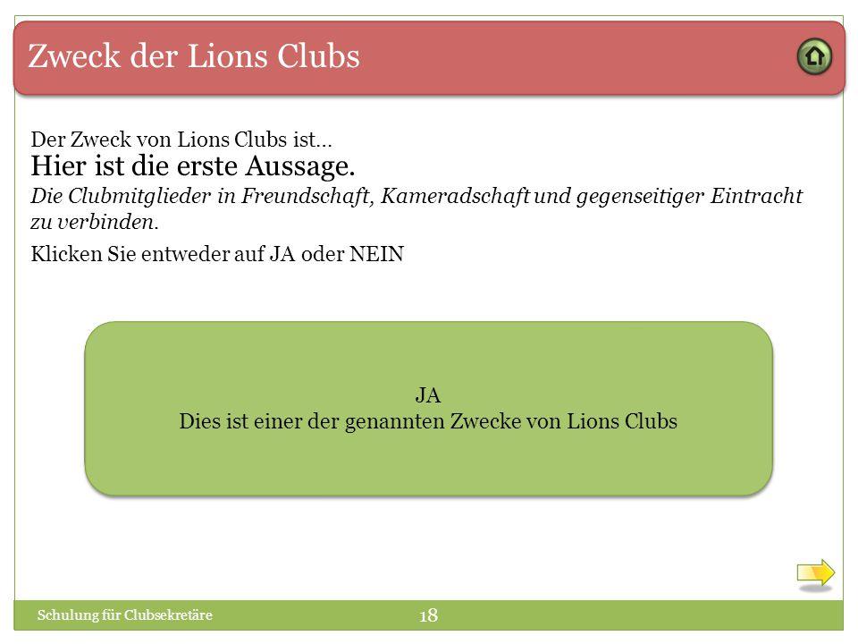 Zweck der Lions Clubs Der Zweck von Lions Clubs ist… Die Clubmitglieder in Freundschaft, Kameradschaft und gegenseitiger Eintracht zu verbinden. JA NE
