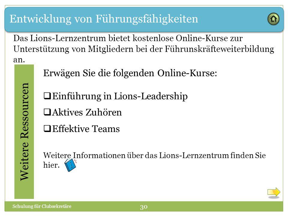 Entwicklung von Führungsfähigkeiten Weitere Ressourcen Erwägen Sie die folgenden Online-Kurse:  Einführung in Lions-Leadership  Aktives Zuhören  Ef