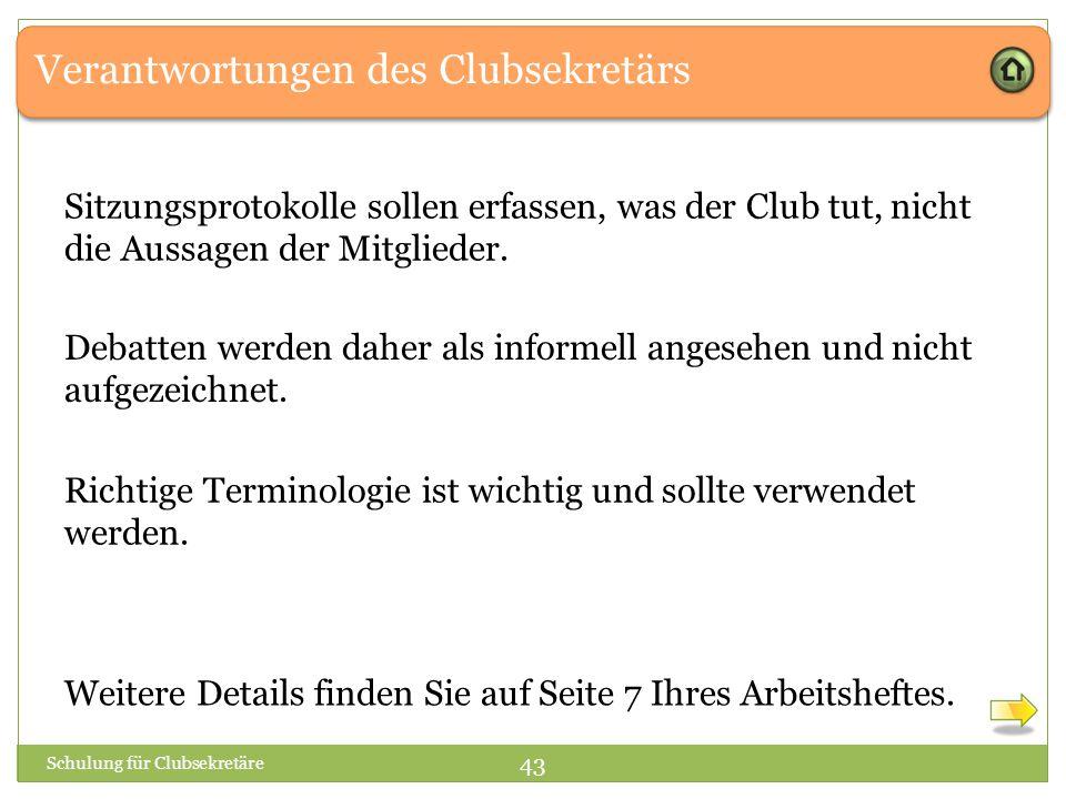 Verantwortungen des Clubsekretärs Sitzungsprotokolle sollen erfassen, was der Club tut, nicht die Aussagen der Mitglieder. Schulung für Clubsekretäre