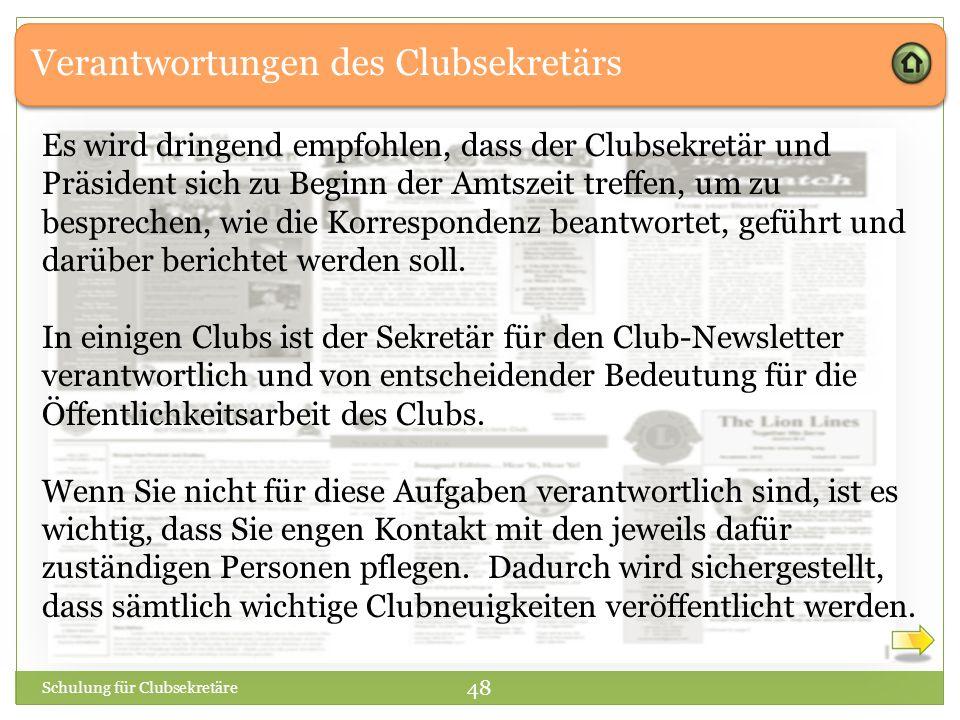 Verantwortungen des Clubsekretärs Schulung für Clubsekretäre 48 Es wird dringend empfohlen, dass der Clubsekretär und Präsident sich zu Beginn der Amtszeit treffen, um zu besprechen, wie die Korrespondenz beantwortet, geführt und darüber berichtet werden soll.