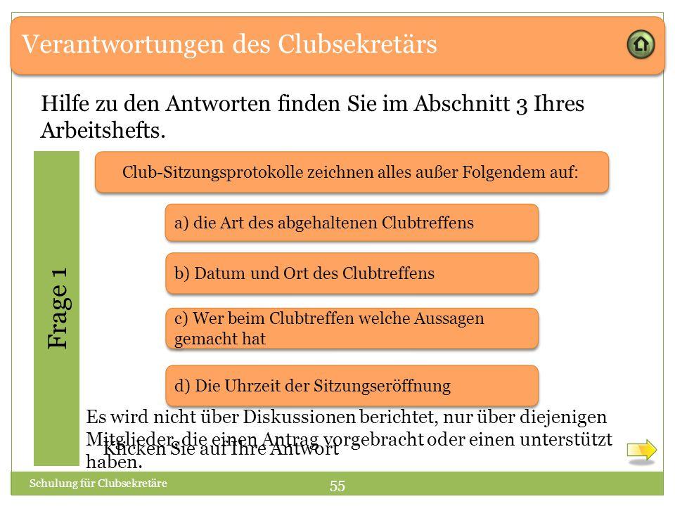 Verantwortungen des Clubsekretärs Frage 1 Schulung für Clubsekretäre 55 Hilfe zu den Antworten finden Sie im Abschnitt 3 Ihres Arbeitshefts. a) die Ar